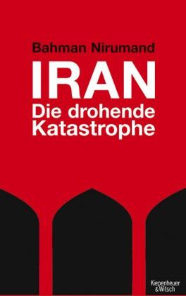 Nirumand: Iran - Die drohende Katastrophe