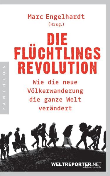 Marc Engelhardt (Hg.): Die Flüchtlingsrevolution
