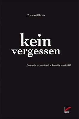 Thomas Billstein: Kein Vergessen. Todesopfer rechter Gewalt in Deutschland nach 1945