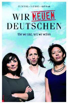 Topcu/Bota/Pham: Wir neuen Deutschen