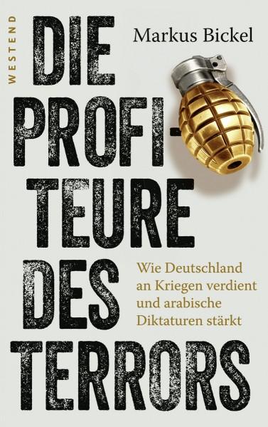 Markus Bickel: Die Profiteure des Terrors