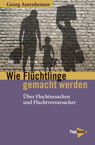 Georg Auernheimer: Wie Flüchtlinge gemacht werden